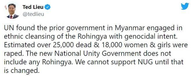 """미 '테드 류' 상원의원의 트위터 """"UN에 따르면 로힝야족 인종청소로 25,000명이 죽고 18,000명의 여성과 소녀들이 성폭행을 당했다. 과거 이 사건에 연루된 국민통합정부(NUG)는 이번에도 로힝야족을 포함하지 않았다. 우리는 이 정책이 바뀔 때까지 NUG를 지지하지 않을 것이다"""""""